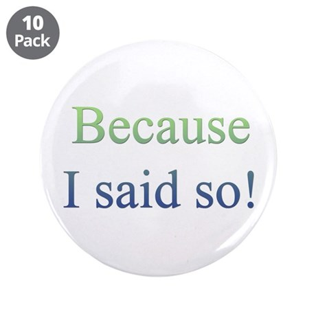"""Because I Said So 3.5"""" Button (10 pack)"""