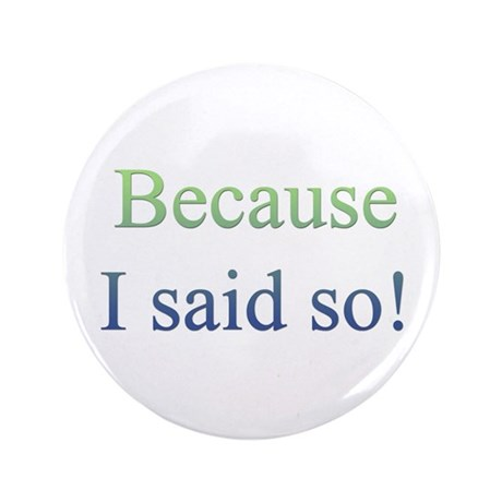 """Because I Said So 3.5"""" Button (100 pack)"""