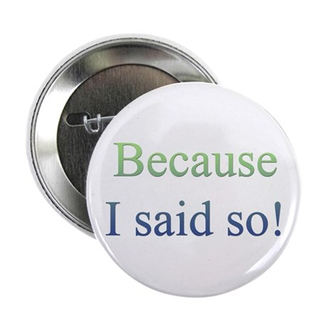 "Because I Said So 2.25"" Button (100 pack)"