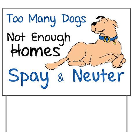 Too Many Dogs - Spay & Neuter Yard Sign