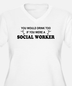 Social Worker You'd Drink Too T-Shirt