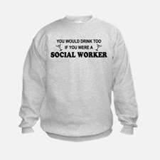 Social Worker You'd Drink Too Sweatshirt