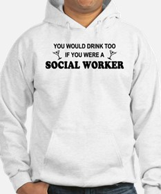 Social Worker You'd Drink Too Hoodie