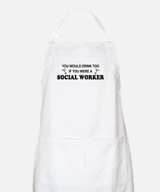 Social Worker You'd Drink Too BBQ Apron