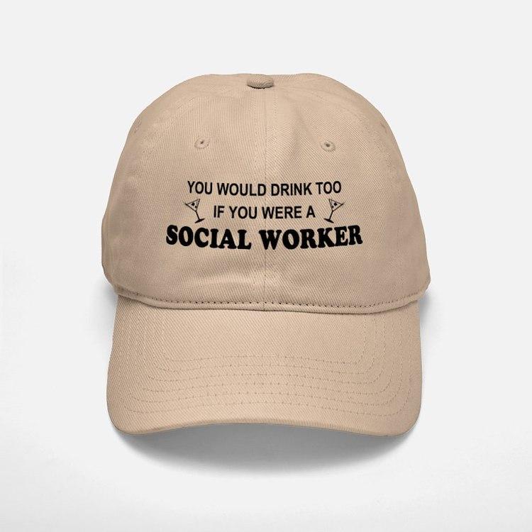 Social Worker You'd Drink Too Baseball Baseball Cap