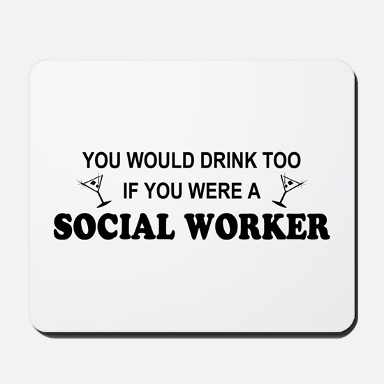 Social Worker You'd Drink Too Mousepad