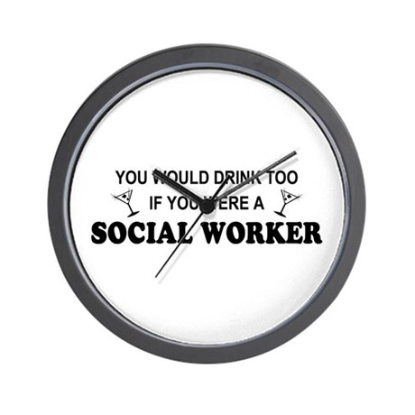Social Worker You'd Drink Too Wall Clock