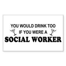 Social Worker You'd Drink Too Sticker (Rectangular