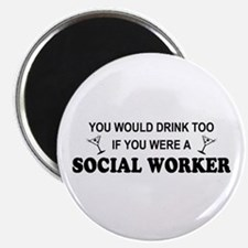 Social Worker You'd Drink Too Magnet