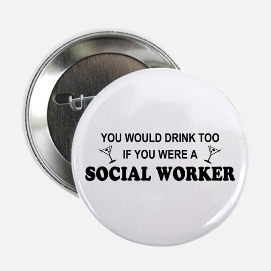 """Social Worker You'd Drink Too 2.25"""" Button"""
