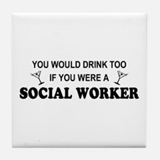 Social Worker You'd Drink Too Tile Coaster