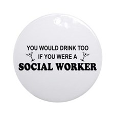Social Worker You'd Drink Too Ornament (Round)