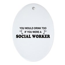 Social Worker You'd Drink Too Oval Ornament
