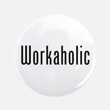 "Workaholic 3.5"" Button (100 pack)"