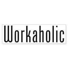 Workaholic Bumper Bumper Sticker