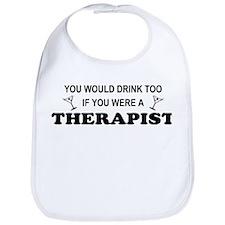 You'd Drink Too Therapist Bib