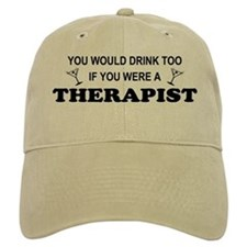 You'd Drink Too Therapist Baseball Cap