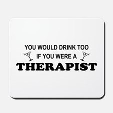 You'd Drink Too Therapist Mousepad