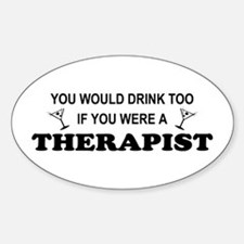 You'd Drink Too Therapist Oval Decal