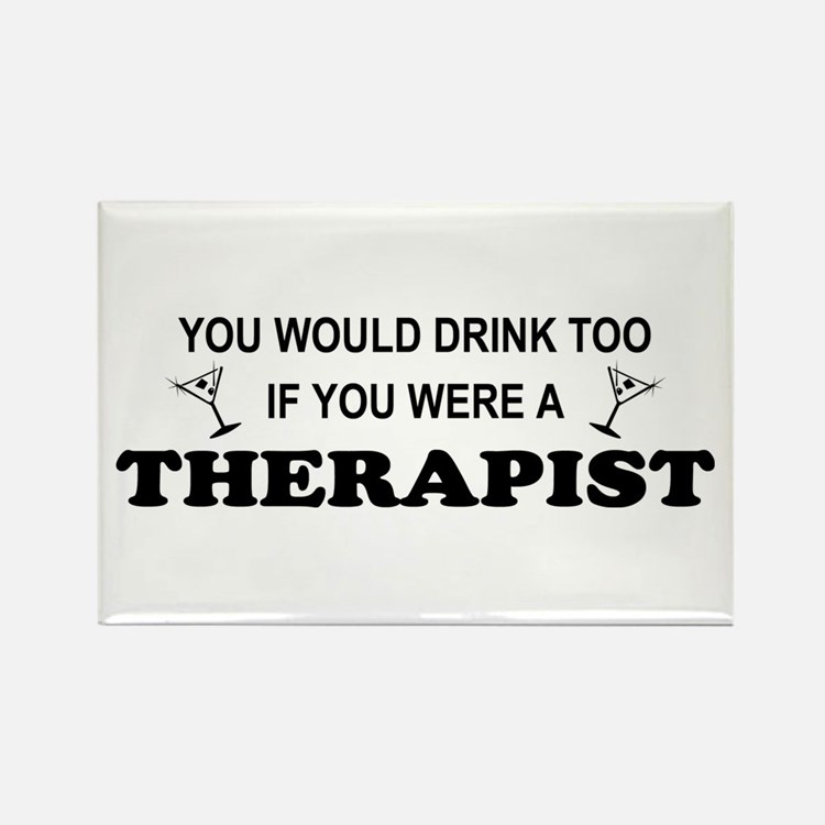 You'd Drink Too Therapist Rectangle Magnet