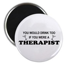 You'd Drink Too Therapist Magnet