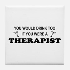 You'd Drink Too Therapist Tile Coaster