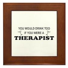 You'd Drink Too Therapist Framed Tile