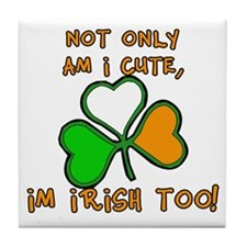 Not Just Cute, but Irish too Tile Coaster
