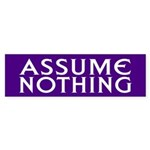 ASSUME NOTHING Bumper Sticker