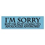 NOT GOING TO APOLOGIZE Bumper Sticker