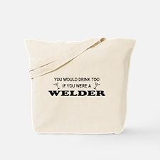 You'd Drink Too Welder Tote Bag