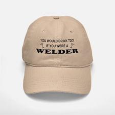 You'd Drink Too Welder Baseball Baseball Cap