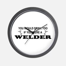 You'd Drink Too Welder Wall Clock