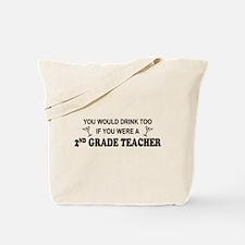 You'd Drink Too 2nd Grade Tchr Tote Bag