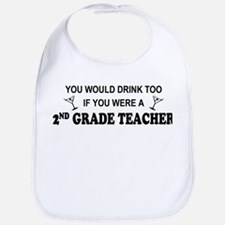 You'd Drink Too 2nd Grade Tchr Bib