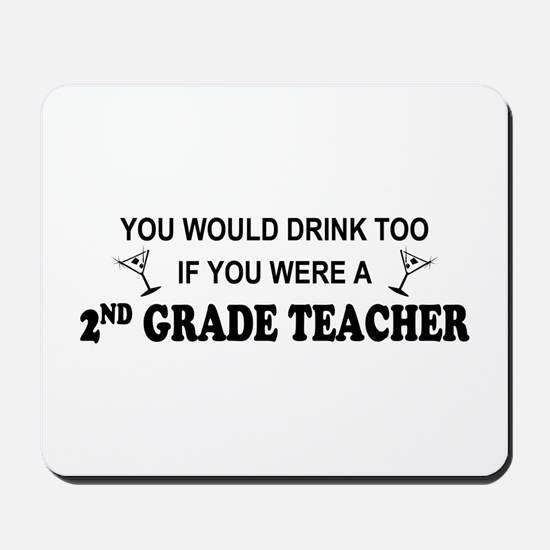 You'd Drink Too 2nd Grade Tchr Mousepad