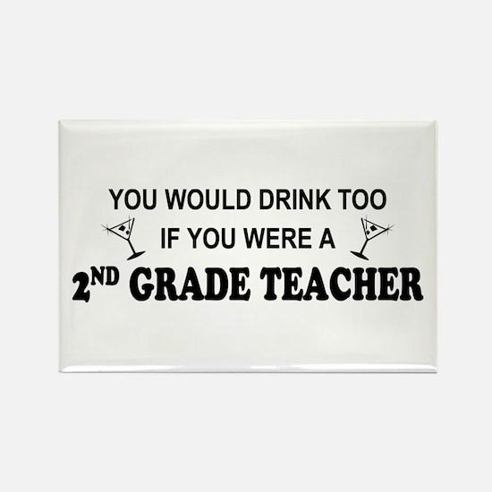 You'd Drink Too 2nd Grade Tchr Rectangle Magnet
