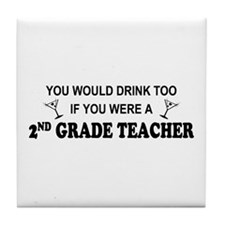 You'd Drink Too 2nd Grade Tchr Tile Coaster