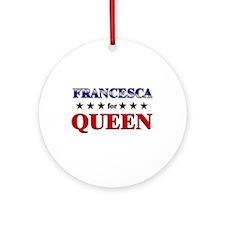 FRANCESCA for queen Ornament (Round)