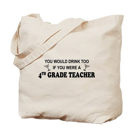 You'd Drink Too 4th Grade Tchr Tote Bag
