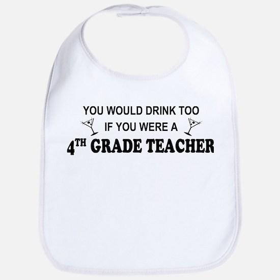 You'd Drink Too 4th Grade Tchr Bib