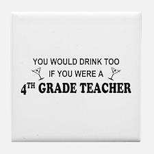 You'd Drink Too 4th Grade Tchr Tile Coaster