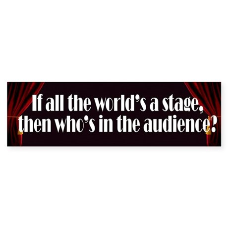 All the World's a Stage Bumper Sticker