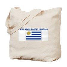 I WILL NEVER FORGET URUGUAY Tote Bag