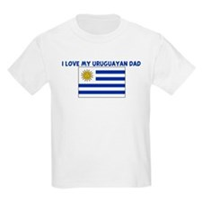 I LOVE MY URUGUAYAN DAD T-Shirt