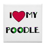 LOVE MY POODLE Tile Coaster