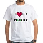 LOVE MY POODLE White T-Shirt