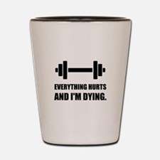 Everything Hurts Dying Workout Shot Glass