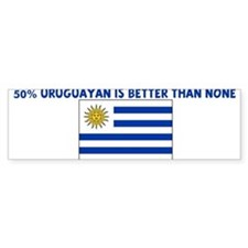 50 PERCENT URUGUAYAN IS BETTE Bumper Bumper Sticker