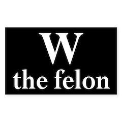 W the felon anti-bush bumper sticker